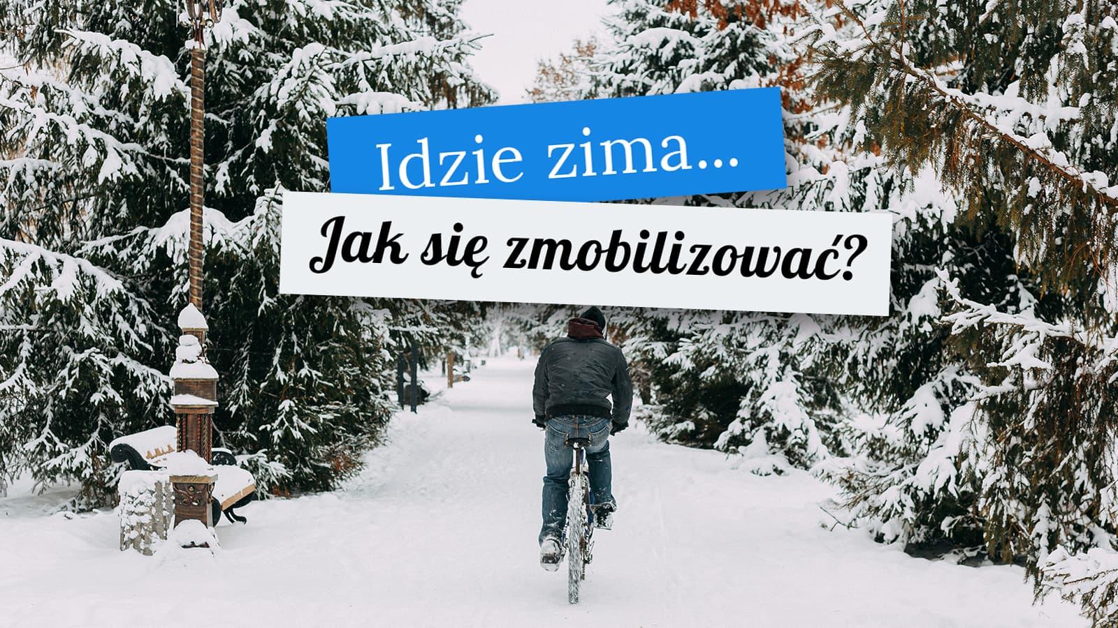 Idzie zima. Jak zmobilizować się do jazdy na rowerze?