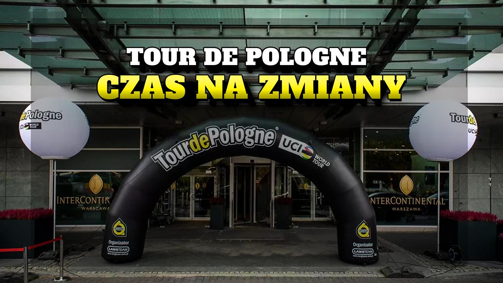 Tour de Pologne - czas na zmiany. Ileż można jeździć po tych samych drogach?