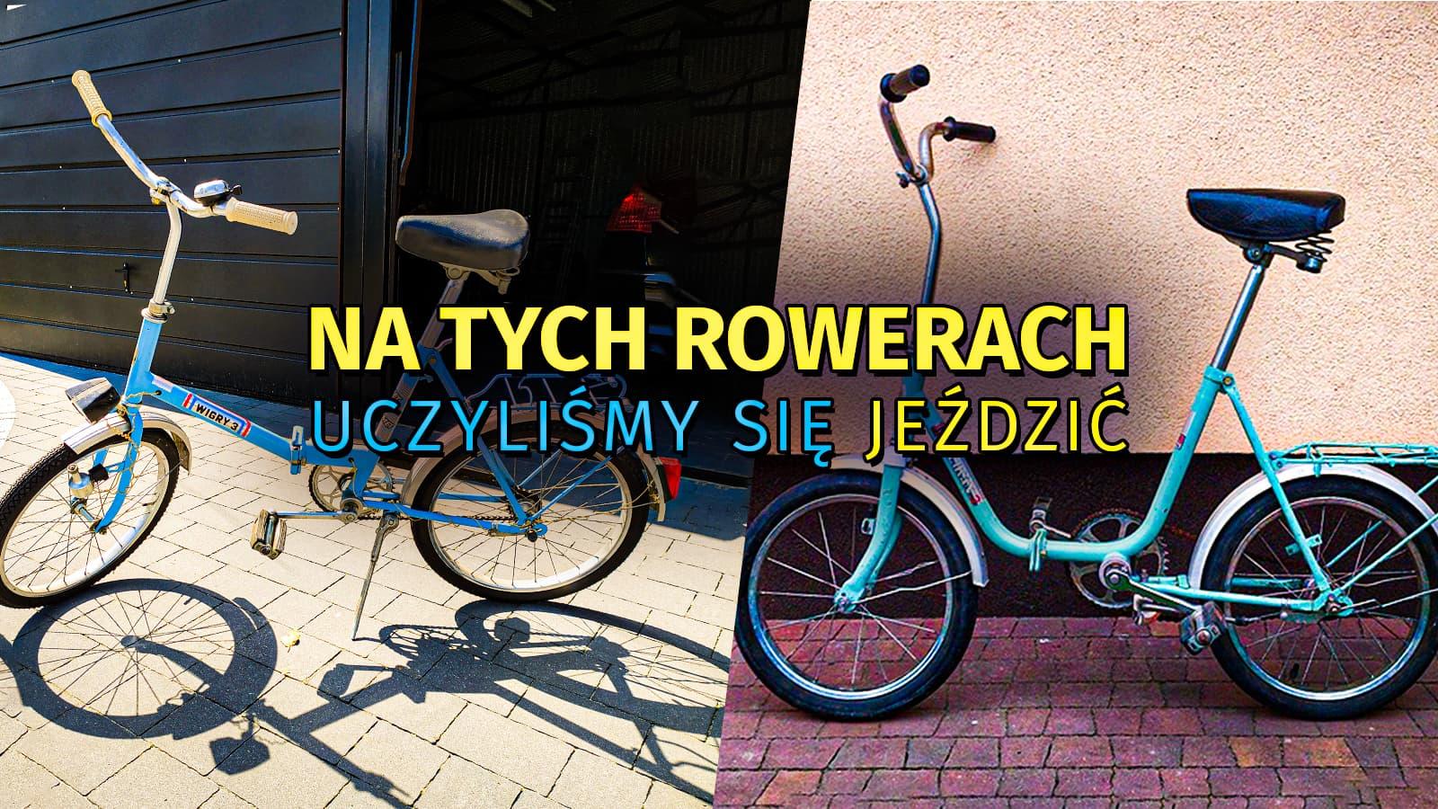 Wigry 3, Pelikan, Jubilat - na tych rowerach uczyliśmy się jeździć. Aż się łezka w oku kręci