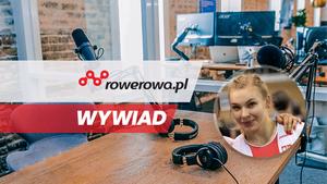 Rowerowe dziewczyny na medal IO: Marlena Karwacka - wywiad