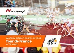 Występy polskich kolarzy na trasie Tour de France w XXI wieku #1:...