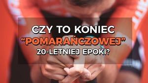 """Czy to koniec 20-letniej epoki w polskim kolarstwie? """"Pomarańczowej""""..."""
