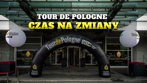 Tour de Pologne - czas na zmiany. Ileż można jeździć po tych samych...