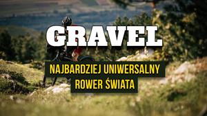Pięć w jednym. Gravel - oto najbardziej uniwersalny rower świata