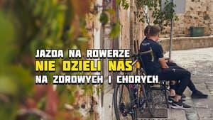 Jazda na rowerze nie dzieli nas na zdrowych i chorych. Jest dla każdego