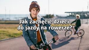 Zastanawiasz się, jak zachęcić dzieci do jazdy na rowerze? Oto...